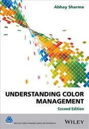 Understanding Color Management (The Wiley–IS&T Series in Imaging Science and Technology) - Sharma, Abhay