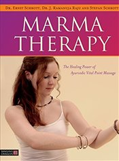 Marma Therapy : The Healing Power of Ayurvedic Vital Point Massage - Schrott, Ernst