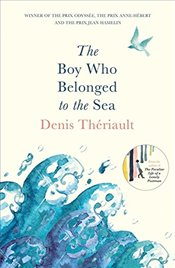 Boy Who Belonged to the Sea - Theriault, Denis