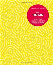 Brain : What it does, how it works & how it affects behaviour -