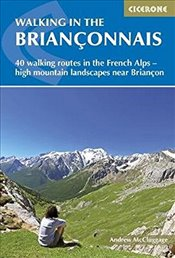 Walking in the Brianconnais: 40 walking routes in the French Alps exploring high mountain landscapes - McCluggage, Andrew