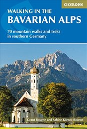Walking in the Bavarian Alps: 70 mountain walks and treks in southern Germany (International Walking - Bourne, Grant