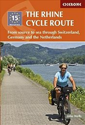 Rhine Cycle Route: From source to sea through Switzerland, Germany and the Netherlands (Cycling and  - Wells, Mike