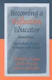 BECOMING A REFLECTIVE EDUCATOR - REAGAN, T.