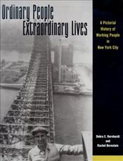 Ordinary People Extraordinary Lives : A Pictorial History of Working People in New York City - BERNHARDT, DEBRA E.