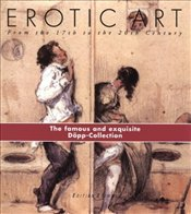 Erotic Art : From the 17th to the 20th Century - Weiermair, Peter
