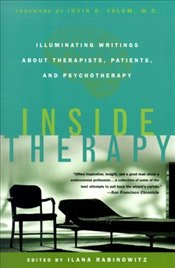 Inside Therapy : Illuminating Writings about Therapists, Patients, and Psychotherapy  - RABINOWITZ, ILANA