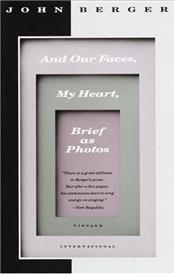And Our Faces My Heart Brief As Photos - Berger, John