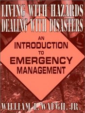 Living with Hazards, Dealing with Disasters : An Introduction to Emergency Management - WAUGH, WILLIAM L.