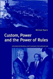 CUSTOM POWER AND AND THE POWER OF RULES - Byers, Michael