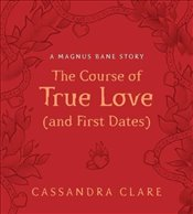 Course of True Love (and First Dates): A Magnus Bane Story - Clare, Cassandra