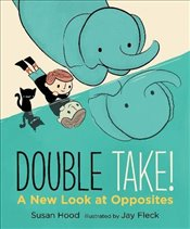 Double Take! A New Look at Opposites (Walker Studio) - Hood, Susan