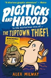 Pigsticks and Harold: the Tuptown Thief! (Pigsticks & Harold 2) - Milway, Alex
