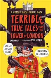 Terrible, True Tales from the Tower of London: As told by the Ravens - Palaces, Historic Royal