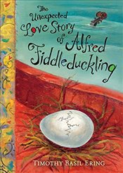 Unexpected Love Story of Alfred Fiddleduckling - Ering, Timothy Basil