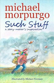 Such Stuff: A Story-makers Inspiration - Morpurgo, Michael