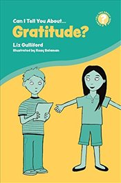 Can I Tell You About Gratitude?: A Helpful Introduction For Everyone - Gulliford, Liz