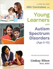 Step-by-Step ABA Curriculum for Young Learners with Autism Spectrum Disorders (Age 3-10) - Hilsen, Lindsay