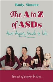A to Z of ASDs: Aunt Aspies Guide to Life - Simone, Rudy