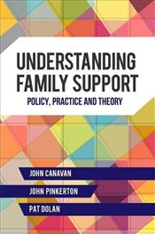Understanding Family Support: Policy, Practice and Theory - Pinkerton, John