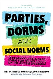 Parties, Dorms and Social Norms: A Crash Course in Safe Living for Young Adults on the Autism Spectr - Meeks, Lisa