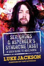 Sex, Drugs and Aspergers Syndrome (ASD): A User Guide to Adulthood - Jackson, Luke