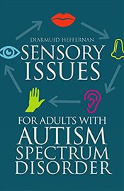 Sensory Issues for Adults with Autism Spectrum Disorder - Heffernan, Diarmuid