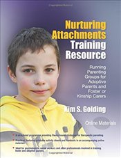 Nurturing Attachments Training Resource: Running Parenting Groups for Adoptive Parents and Foster or - Golding, Kim