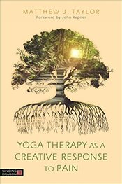Yoga Therapy as a Creative Response to Pain - Taylor, Matthew J.
