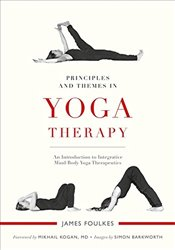 Principles and Themes in Yoga Therapy - Foulkes, James
