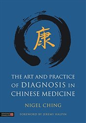 Art and Practice of Diagnosis in Chinese Medicine - Ching, Nigel