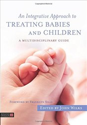 Integrative Approach to Treating Babies and Children - Wilks, John