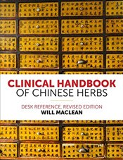 Clinical Handbook of Chinese Herbs: Desk Reference, Revised Edition - Maclean, Will