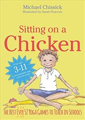 Sitting on a Chicken: The Best (Ever) 52 Yoga Games to Teach in Schools - Chissick, Michael