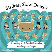 Striker, Slow Down!: A calming book for children who are always on the go - Hughes, Emma