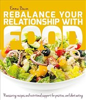 Rebalance Your Relationship with Food: Reassuring recipes and nutritional support for positive, conf - Bacon, Emma