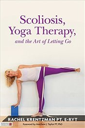 Scoliosis, Yoga Therapy, and the Art of Letting Go - Krentzman, Rachel