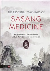 Essential Teachings of Sasang Medicine: An Annotated Translation of Lee Je-mas Dongeui Susei Bowon - Wagman, Gary