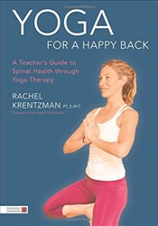 Yoga for a Happy Back: A Teachers Guide to Spinal Health through Yoga Therapy - Krentzman, Rachel