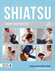 Shiatsu Theory and Practice - Beresford-Cooke, Carola