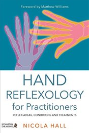 Hand Reflexology for Practitioners: Reflex Areas, Conditions and Treatments - Hall, Nicola