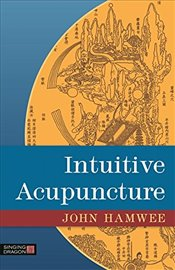 Intuitive Acupuncture - Hamwee, John