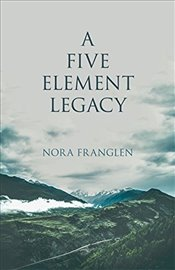 Five Element Legacy (Five Element Acupuncture) - Franglen, Nora