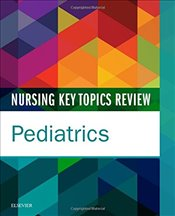 Nursing Key Topics Review : Pediatrics, 1e - Elsevier,