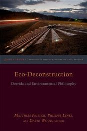Eco-Deconstruction : Derrida and Environmental Philosophy - Fritsch, Matthias