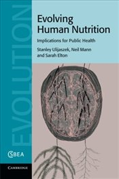 Evolving Human Nutrition: Implications For Public Health (Cambridge Studies in Biological and Evolut - Ulijaszek, Stanley