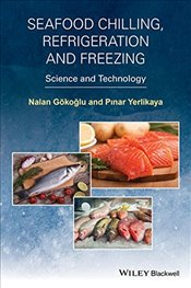 Seafood Chilling, Refrigeration and Freezing : Science and Technology - Gokoglu, Nalan