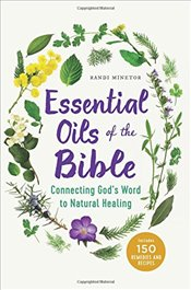 Essential Oils of the Bible : Connecting Gods Word to Natural Healing - Minetor, Randi