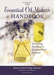 Essential Oil Makers Handbook : Extracting, Distilling and Enjoying Plant Essences - Malle, Bettina