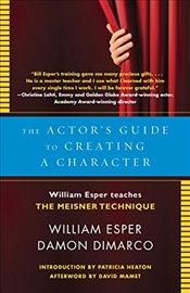 Actors Guide to Playing a Character : William Esper Teaches the Meisner Technique - Esper, William